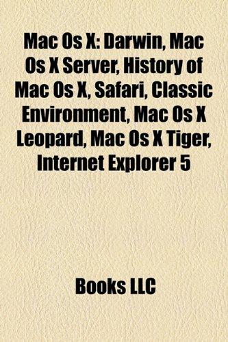 9781157639497: Mac OS X: Darwin, Mac OS X Server, History of Mac OS X, Safari, Classic Environment, Mac OS X Snow Leopard, Mac OS X Leopard, Mac OS X Tiger