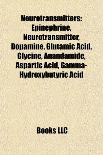 9781157640615: Neurotransmitters: Epinephrine, Neurotransmitter, Dopamine, Glutamic acid, Glycine, Anandamide, Aspartic acid, Gamma-Hydroxybutyric acid