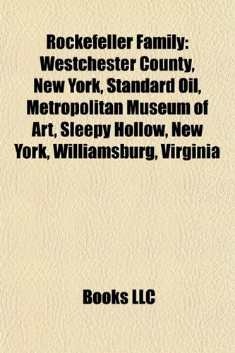 9781157642770: Rockefeller family: Westchester County, New York, Standard Oil, Metropolitan Museum of Art, Sleepy Hollow, New York, Williamsburg, Virginia