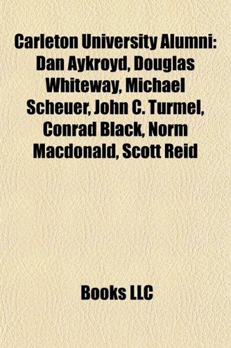 9781157653837: Carleton University alumni: Dan Aykroyd, Douglas Whiteway, Conrad Black, Michael Scheuer, John C. Turmel, Norm MacDonald, Judy Wasylycia-Leis