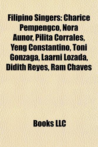 9781157656487: Filipino singers: Nina Girado, Charice Pempengco, Nora Aunor, Kyla, Pilita Corrales, Kid Camaya, Toni Gonzaga, Didith Reyes, Ram Chaves