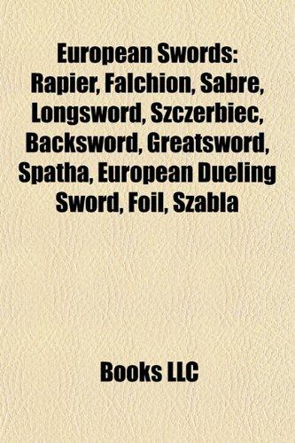 9781157667384: European swords: Rapier, Falchion, Sabre, Longsword, Szczerbiec, Backsword, Greatsword, Spatha, European dueling sword, Grunwald Swords, Foil