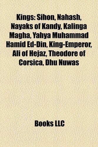 9781157668398: Kings: Sihon, Nayaks of Kandy, Noah Musingku, Tub'a Abu Kariba As'ad, Kalinga Magha, Prince Frederick Charles of Hesse