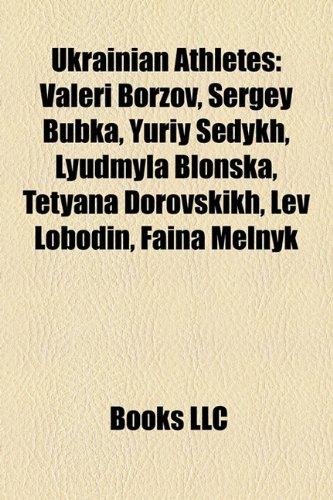 9781157671602: Ukrainian Athletes: Valeri Borzov, Sergey Bubka, Yuriy Sedykh, Lyudmyla Blonska, Tetyana Dorovskikh, Lev Lobodin, Faina Melnyk