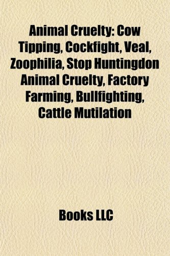 9781157672036: Animal Cruelty: Cow Tipping, Cockfight, Zoophilia, Bullfighting, Factory Farming, Cruelty to Animals, Dog Fighting in the United State