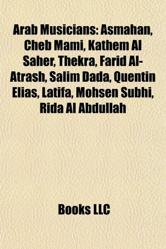 9781157679912: Arab Musicians: Asmahan, Kadim Al Sahir, Cheb Mami, Salim Dada, Malek Jandali, Farid Al-Atrash, Thekra, Belly, Rida Al Abdullah, Tony