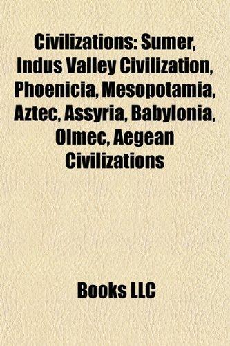 9781157681229: Civilizations: Sumer, Indus Valley Civilization, Phoenicia, Mesopotamia, Aztec, Babylonia, Viking Age, Olmec, Aegean civilizations