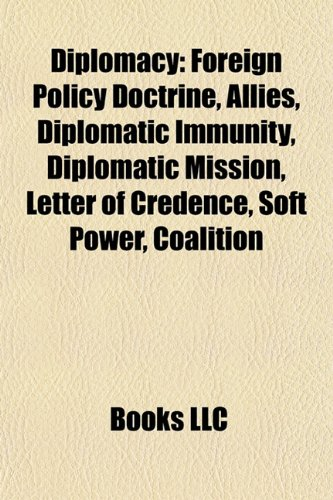 Diplomacy: Foreign Policy Doctrine, Allies, Diplomatic Immunity, Diplomatic Mission, Letter of ...