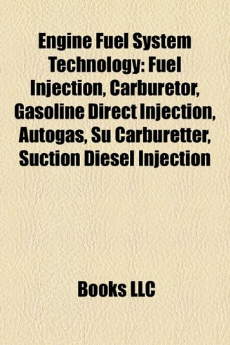 9781157683506: Engine fuel system technology: Fuel injection, Carburetor, Autogas, Gasoline direct injection, SDI, Engine knocking