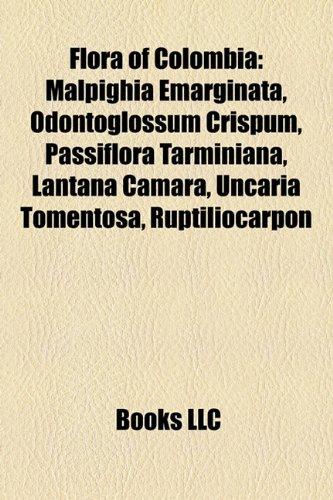 9781157684152: Flora of Colombia: Malpighia emarginata, Odontoglossum crispum, Passiflora tarminiana, Lantana camara, Uncaria tomentosa, Ruptiliocarpon