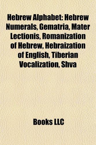9781157685432: Hebrew alphabet: Hebrew numerals, Gematria, Mater lectionis, Romanization of Hebrew, Shva, Hebraization of English