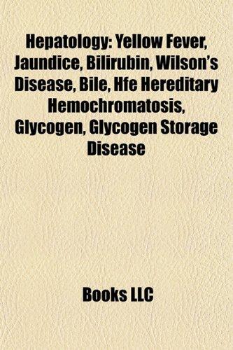 Hepatology: Yellow Fever, Jaundice, Bilirubin, Wilson's Disease,