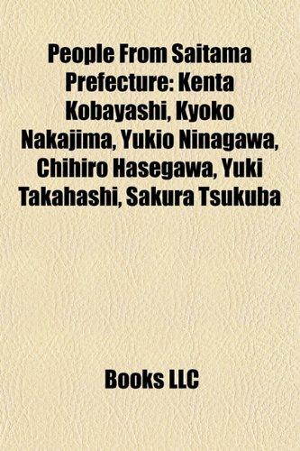 9781157688518: People from Saitama Prefecture: Mai Ichii, Kenta Kobayashi, Yuki Takahashi, Kyoko Nakajima, Chihiro Hasegawa, Meguru Kosaka, Yukio Ninagawa