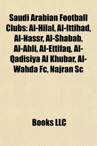 9781157691242: Saudi Arabian Football Clubs: Al-Hilal, Al-Ittihad, Al-Nassr, Al-Shabab, Al-Ahli, Al-Ettifaq, Al-Qadisiya Al Khubar, Al-Wahda FC, Najran SC