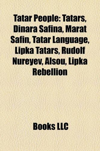 9781157693819: Tatar People: Tatars, Dinara Safina, Marat Safin, Tatar Language, Lipka Tatars, Rudolf Nureyev, Alsou, Lipka Rebellion