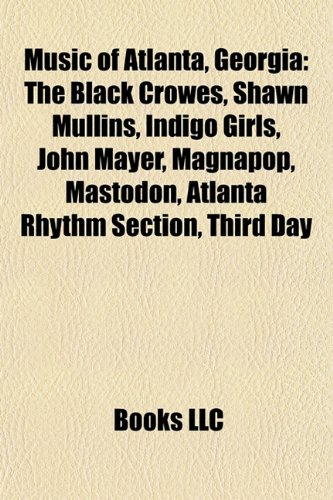 9781157695936: Music of Atlanta, Georgia: The Black Crowes, Shawn Mullins, Indigo Girls, John Mayer, Magnapop, Sugarland, Third Day, Mastodon