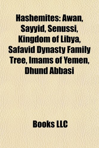 9781157698838: Hashemites: Awan, Sayyid, Senussi, Kingdom of Libya, Safavid Dynasty Family Tree, Imams of Yemen, Dhund Abbasi