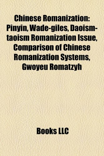 9781157700005: Chinese romanization: Pinyin, Wade-Giles, Daoism-Taoism romanization issue, Comparison of Chinese romanization systems, Pe̍h-ōe-jī