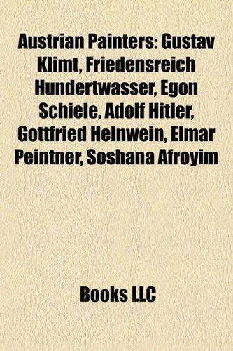 9781157707189: Austrian painters: Gustav Klimt, Friedensreich Hundertwasser, Egon Schiele, Adolf Hitler, Gottfried Helnwein, Elmar Peintner