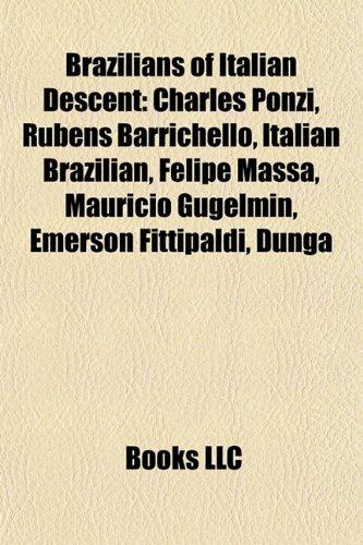 9781157709763: Brazilians of Italian descent: Charles Ponzi, Rubens Barrichello, Italian Brazilian, Felipe Massa, Emerson Fittipaldi, Maurício Gugelmin, Dunga