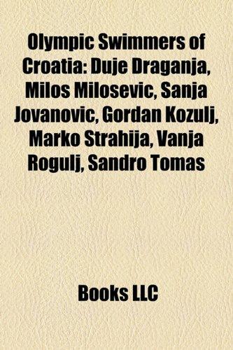 9781157709978: Olympic Swimmers of Croatia: Duje Draganja, Milo Milo Evi?, Sanja Jovanovi?, Gordan Ko Ulj, Marko Strahija, Vanja Rogulj, Sandro Toma