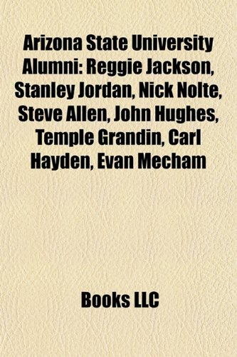 9781157711308: Arizona State University alumni: Reggie Jackson, Stanley Jordan, Nick Nolte, Steve Allen, John Hughes, Temple Grandin, Carl Hayden, Dan Severn