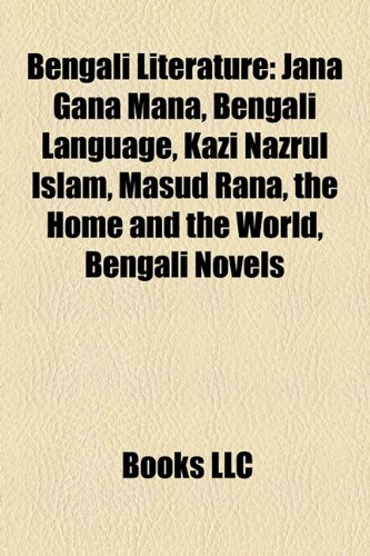 9781157711377: Bengali literature: Jana Gana Mana, Bengali language, Masud Rana, Kazi Nazrul Islam, The Home and the World, Bengali novels