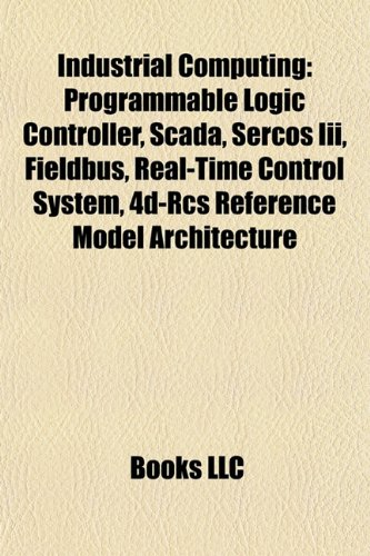 9781157713050: Industrial computing: Programmable logic controller, SCADA, Stuxnet, SERCOS III, Industry Foundation Classes, Fieldbus