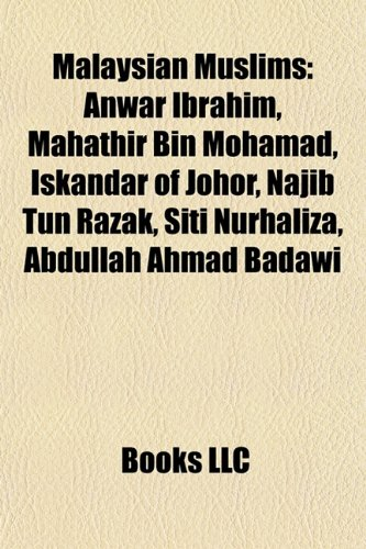 9781157713111: Malaysian Muslims: Siti Nurhaliza, Lat, Mahathir Mohamad, Iskandar of Johor, Anwar Ibrahim, Ziana Zain, Najib Razak, Ismail Abdul Rahman