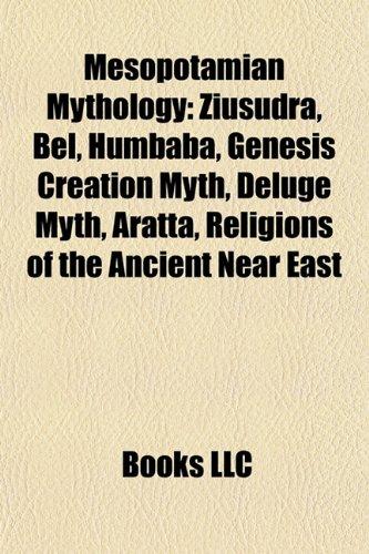 9781157713180: Mesopotamian Mythology: Mesopotamian Religion, Ziusudra, Bel, Humbaba, Genesis Creation Narrative, Aratta, Religions of the Ancient Near East