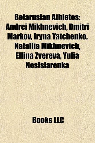 9781157716365: Belarusian Athletes: Andrei Mikhnevich, Dmitri Markov, Iryna Yatchenko, Natallia Mikhnevich, Ellina Zvereva, Yulia Nestsiarenka