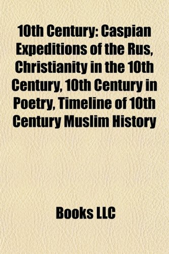 9781157717249: 10th century: 10th-century Christianity, 10th-century births, 10th-century conflicts, 10th-century deaths, 10th-century disestablishments, ... 10th-century works, 10th century by country