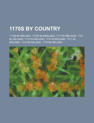 9781157723363: 1170s by Country: 1170s in Ireland, 1170s in England, 1177 in Ireland, 1172 in Ireland, 1175 in Ireland, 1170 in Ireland, 1171 in Irelan