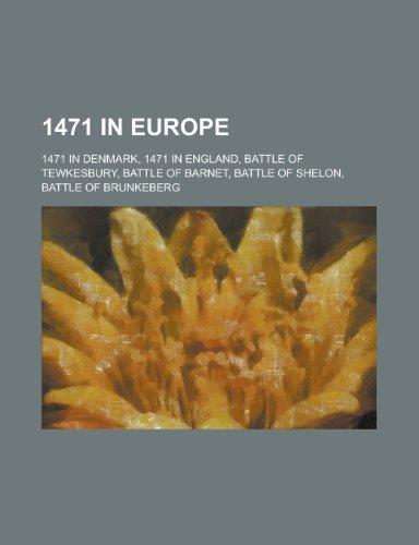 9781157725268: 1471 in Europe: 1471 in Denmark, 1471 in England, Battle of Tewkesbury, Battle of Barnet, Battle of Shelon, Battle of Brunkeberg