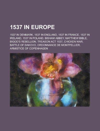 9781157726005: 1537 in Europe: 1537 in Denmark, 1537 in England, 1537 in France, 1537 in Poland, Bisham Abbey, Matthew Bible, Bigod's Rebellion, Chic