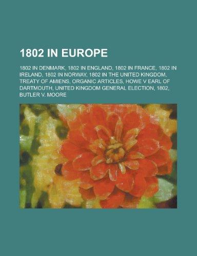 9781157734017: 1802 in Europe: 1802 in Denmark, 1802 in England, 1802 in Norway, 1802 in the United Kingdom, Treaty of Amiens, Howe V Earl of Dartmou