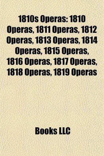 9781157734178: 1810s Operas: 1810 Operas, 1811 Operas, 1812 Operas, 1813 Operas, 1814 Operas, 1815 Operas, 1816 Operas, 1817 Operas, 1818 Operas, 1819 Operas