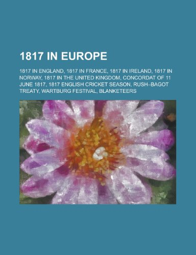 9781157734369: 1817 in Europe: 1817 in England, 1817 in France, 1817 in Norway, 1817 in the United Kingdom, Concordat of 11 June 1817