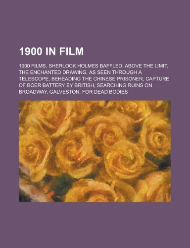 9781157739463: 1900 in Film: 1900 Films, Sherlock Holmes Baffled, Above the Limit, the Enchanted Drawing, as Seen Through a Telescope
