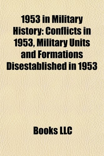 9781157745815: 1953 in Military History: Conflicts in 1953, Military Units and Formations Disestablished in 1953