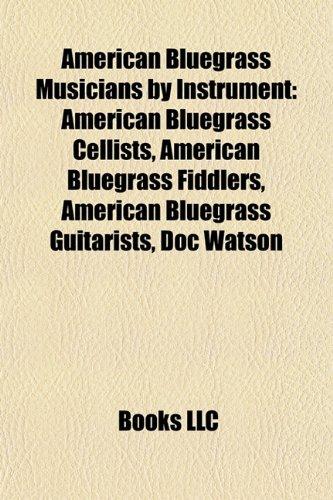 9781157766230: American Bluegrass Musicians by Instrument: American Bluegrass Cellists, American Bluegrass Fiddlers, American Bluegrass Guitarists, Doc Watson