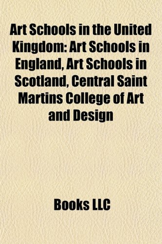 9781157771852: Art Schools in the United Kingdom: Art Schools in England, Art Schools in Scotland, Central Saint Martins College of Art and Design