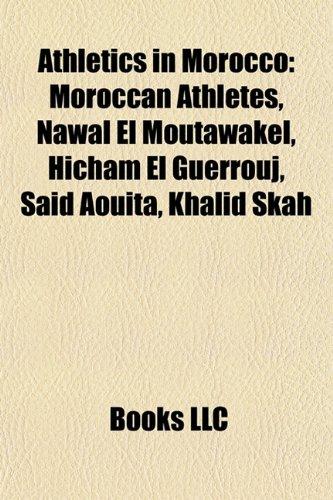 9781157772699: Athletics in Morocco: Moroccan Athletes, Nawal El Moutawakel, Hicham El Guerrouj, Saïd Aouita, Khalid Skah