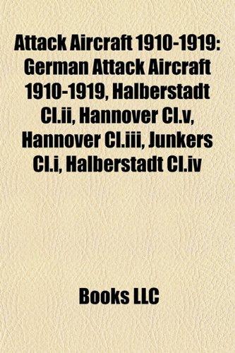 9781157772866: Attack Aircraft 1910-1919: German Attack Aircraft 1910-1919, Halberstadt CL.II, Hannover CL.V, Hannover CL.III, Junkers CL.I, Halberstadt CL.IV