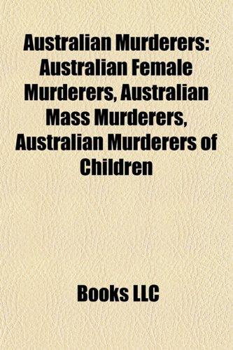 9781157773665: Australian murderers: Australian female murderers, Australian mass murderers, Australian murderers of children