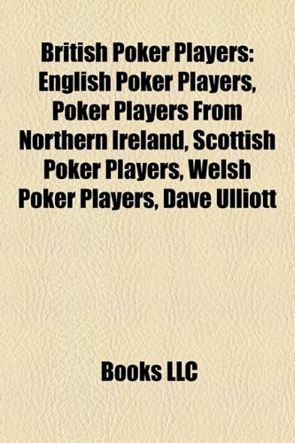 9781157786979: British Poker Players: English Poker Players, Poker Players from Northern Ireland, Scottish Poker Players, Welsh Poker Players, Dave Ulliott