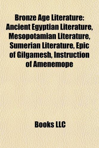 Bronze Age Literature Ancient Egpytian Literature, Mesopotamian: Books Llc