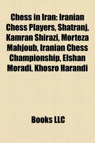 9781157797210: Chess in Iran: Iranian Chess Players, Shatranj, Kamran Shirazi, Morteza Mahjoub, Iranian Chess Championship, Elshan Moradi, Khosro Ha