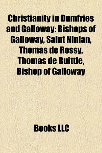 9781157798958: Christianity in Dumfries and Galloway: Bishops of Galloway, Saint Ninian, Thomas de Rossy, Thomas de Buittle, Bishop of Galloway