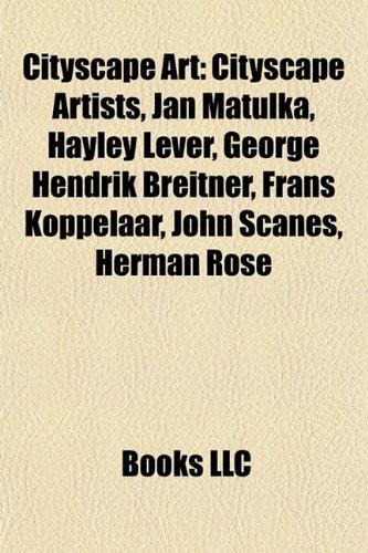 9781157801252: Cityscape Art: Cityscape Artists, Jan Matulka, Hayley Lever, George Hendrik Breitner, Frans Koppelaar, John Scanes, Herman Rose